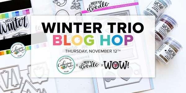 Winter Trio Blog Hop header CP, Heffy Doodle & WOW!